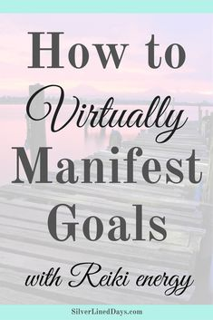 How to Virtually Manifest Goals with Reiki
