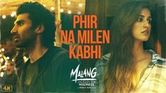 Phir Na Milen Kabhi Lyrics from Malang is the Latest Hindi song sung by Ankit Tiwari featuring Aditya Roy Kapur, Disha Patani. The music of the new song is also given by Ankit Tiwari while lyrics penned by Prince Dubey and video directed by Mohit Suri. Hindi Movie Song, New Hindi Songs, Movie Songs, Hindi Movies, 2 Movie, Bollywood Music Videos, Latest Bollywood Songs, Bollywood News, Nepali Song