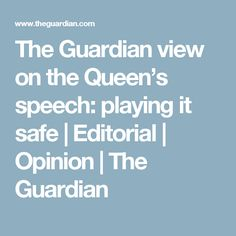 The Guardian view on the Queen's speech: playing it safe How I Feel, How Are You Feeling, Guy Debord, Milo Yiannopoulos, Naomi Klein, Vote Leave, Barack Obama, The Guardian, Glasgow