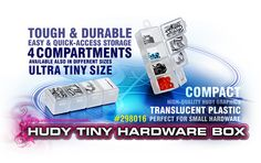 New HUDY Tiny Hardware Box - 4-Compartments #298016   Very handy and useful box for tiny parts storage. Tough, durable, translucent plastic box has 4 compartments, each with a separate latching cover. Easy, quick-access storage for small parts. High-quality HUDY graphics. Dimensions: 88 x 30mm (3.5''x0.9'').