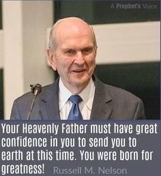 Your Heavenly Father must have great confidence in you to send you to earth at this time. You were born for greatness! Prophet Quotes, Jesus Christ Quotes, Gospel Quotes, Mormon Quotes, Lds Quotes, Great Quotes, Quotes To Live By, Inspirational Quotes, Motivational