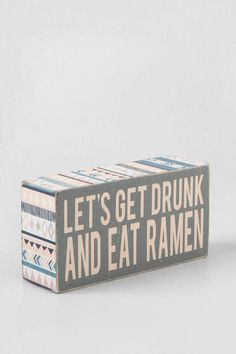 Let's get drunk and eat ramen