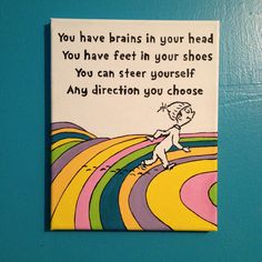 Our second canvas. My own design using elements from Dr. Seuss books. I mocked it up in Photoshop and then hand painted with acrylic paints. A quote from Oh, the Places You'll Go by Dr. Seuss.
