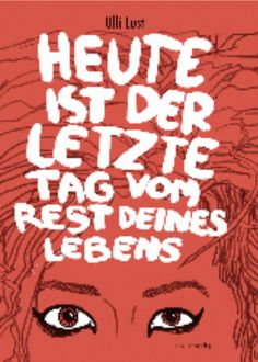 Heute ist der letzte Tag vom Rest Deines Lebens (Today Is the Last Day of the Rest of Your Life) by Ulli Lust