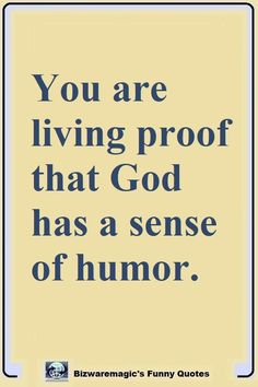 Top 14 Funny Quotes From Bizwaremagic - You are living proof that God has a sense of humor. Click The Pin For More Funny Quotes. Share the - Witty Quotes Humor, Funny Relationship Quotes, Sarcasm Humor, Relationships Humor, Memes Humor, Insulting Quotes For Haters, Sarcastic Quotes Bitchy, Bible Humor, Positive Quotes For Life Happiness