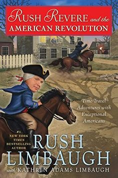 Rush Revere and the American Revolution: Time-Travel Adventures With Exceptional Americans: Rush Limbaugh, Kathryn Adams Limbaugh: 9781476789873: Amazon.com: Books