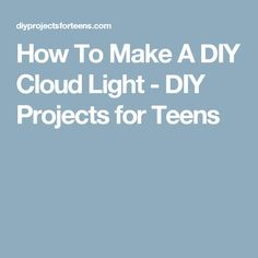 How To Make A DIY Cloud Light - DIY Projects for Teens