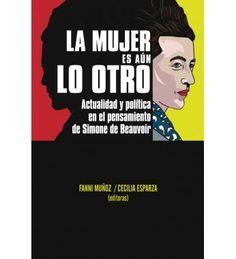 Título: La mujer es aún lo otro: actualidad y política en el pensamiento de Simone de Beauvoir. Editores: Fanny Muñoz; Cecilia Esparza. Medidas: 14.5 x 20.5 cm. Editorial: Fondo Editorial de la Pontificia Universidad Católica del Perú. Páginas: 120. Precio: 30.00 soles. Más información: http://www.fondoeditorial.pucp.edu.pe/literatura/242-la-mujer-es-aun-lo-otro.html#.VZQNds9_Oko