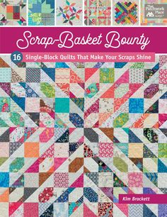 It's a snap to get scrappy with best-selling author Kim Brackett! Her new book Scrap-Basket Bounty arrives September 2018.
