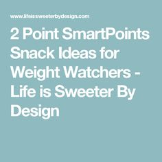 2 Point SmartPoints Snack Ideas for Weight Watchers - Life is Sweeter By Design