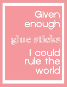 Given Enough Glue Stick Free Printable