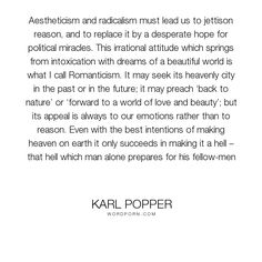 """Karl Popper - """"Aestheticism and radicalism must lead us to jettison reason, and to replace it by..."""". philosophy"""