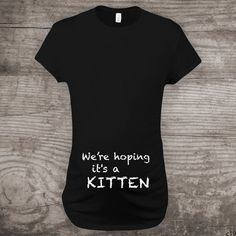 "Funny Maternity t-shirt, novelty message tees, ""We're hoping it's a Kitten"" gift for her Pregnancy Announcement one of a kind cat - a82"