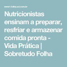 Nutricionistas ensinam a preparar, resfriar e armazenar comida pronta - Vida Prática   Sobretudo Folha