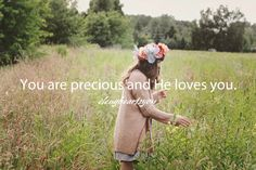 Isaiah 43:4 ~ You are precious and He loves you...