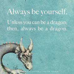 Always be a dragon!