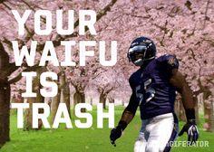 YOUR WAIFU IS TRASH