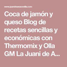 Coca de jamón y queso Blog de recetas sencillas y económicas con Thermomix y Olla GM La Juani de Ana Sevilla