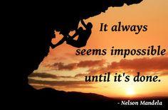 "mandela quotes, images | It always seems impossible until it's done. "" - Nelson Mandela"
