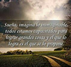 Sueña, imagina lo inimaginable, todos estamos capacitados para lograr grandes cosas y el que lo logra es el que se lo propone #citas #frases #motivacion #exito
