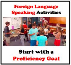 Foreign (World) Language Speaking Activities begin with a Proficiency Goal (French, Spanish) wlteacher.wordpress.com