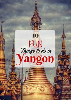 A list of FUN things to do in Yangon, Myanmar - local markets, ferry, train, lakes, parks, Burmese food, Pagodas, temples, hidden finds and more!