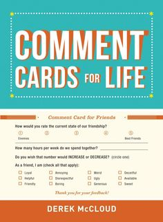 Would you like some professional feedback about your friendship performance? The new book Comment Cards for Life by Derek McCloud is here to help. [via neatorama] Previously: I Added Some Wine Recommendations to the Liquor Store by My House Our Friendship, Personal Relationship, Liquor Store, Deceit, Comedians, New Books, I Laughed, Best Friends, Funny Pictures