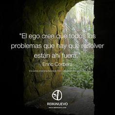 """""""El ego cree que todos los problemas que hay que resolver están ahí fuera."""" (Enric Corbera)"""