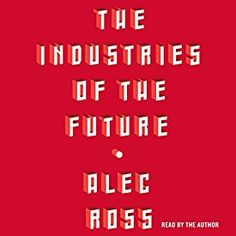 "Another must-listen from my #AudibleApp: ""The Industries of the Future"" by Alec Ross, narrated by Alec Ross."