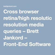 Cross browser retina/high resolution media queries http://brettjankord.com/2012/11/28/cross-browser-retinahigh-resolution-media-queries/