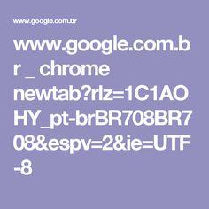 www.google.com.br _ chrome newtab?rlz=1C1AOHY_pt-brBR708BR708&espv=2&ie=UTF-8