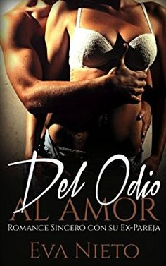 Del Odio al Amor: Romance Sincero con su Ex-Pareja Novela Romántica: Amazon.es: Eva Nieto: Libros