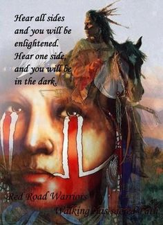 Hear all sides and you will be enlightened. Hear one side and you will be in the dark.