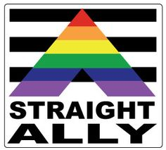 Straight Ally: someone who isn't gay/bi/lesbian or something, but is supportive of equal rights of sexuality.