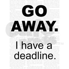 Go away. I have a deadline. by pookel