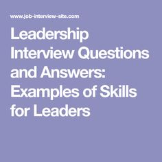 Leadership Interview Questions and Answers: Examples of Skills for Leaders