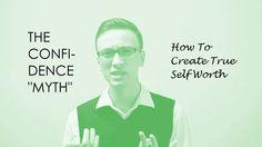 The Confidence Myth – Creating True Self Worth