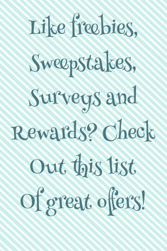 Do you like sweepstakes, freebies, surveys and rewards? Then check out this list