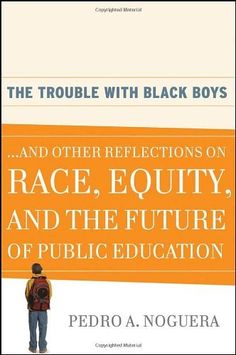 The Trouble With Black Boys: ...And Other Reflections on Race, Equity, and the Future of Public Education by Pedro A. Noguera. $12.20. Publication: June 9, 2009. Edition - 1. Publisher: Jossey-Bass; 1 edition (June 9, 2009)