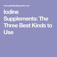 Iodine Supplements: The Three Best Kinds to Use