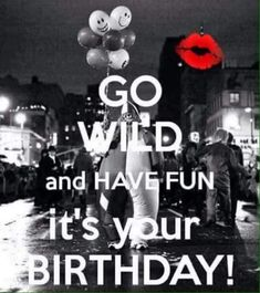 Birthday Quotes : Go wild and have fun it's your birthday… Happy Birthday Ecard, Birthday Card Sayings, Happy Birthday Images, Happy Birthday Greetings, Birthday Pictures, Birthday Messages, Birthday Posts, It's Your Birthday, Birthday Blessings