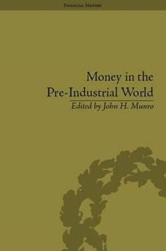Money in the pre-industrial world : bullion, debasements and coin substitutes / edited by John H. Munro