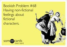 Ecard of the Day | Bookish Problem #68 | Having non-fictional feelings about fictional characters. | Honest Pop-ups Ecard