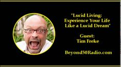 "Lucid Living: Experience Your Life Like a Lucid Dream: For Beyond 50's ""Spirituality"" talks, listen to an interview with Tim Freke. He is an internationally respected authority on world spirituality. He'll talk about eight powerful insights that will show you that life is like a dream and you are the dreamer. He describes spiritual awakening as similar to the experience of lucid dreaming - except now while in the waking state. Awakening is lucid living."