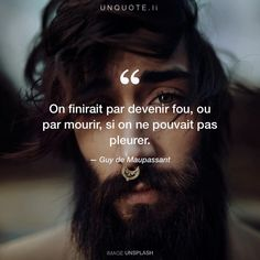 "Guy de Maupassant ""On finirait par devenir fou, ou par mourir, si on ne pouvait pas pleurer."" Photo by Sylvain Reygaerts / Unsplash"