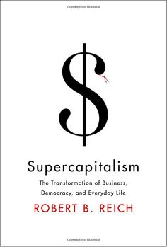 """""""Supercapitalism"""" by Robert B. Reich. Only good as a cure for insomnia or as as a paperweight.  Otherwise, YUCK."""