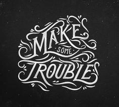Make some trouble byTobias Saul
