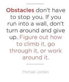Obstacles need not stop you. Michael Jordan