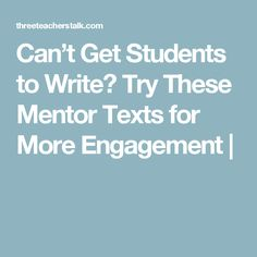 Can't Get Students to Write? Try These Mentor Texts for More Engagement |
