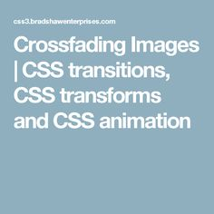Crossfading Images | CSS transitions, CSS transforms and CSS animation